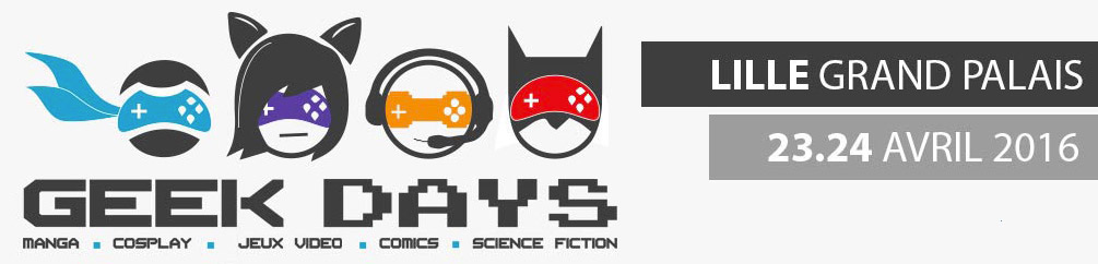 Geek Days 2016 Lille Grand Palais